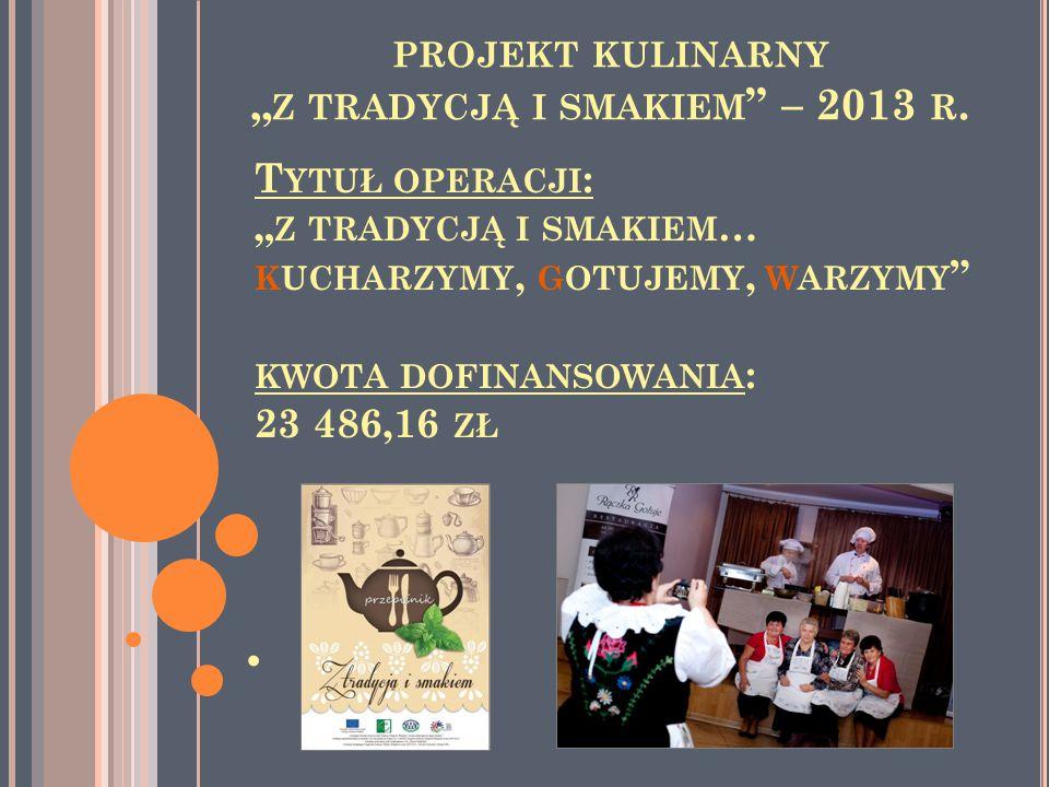 """PROJEKT KULINARNY """" Z TRADYCJĄ I SMAKIEM – 2013 R."""