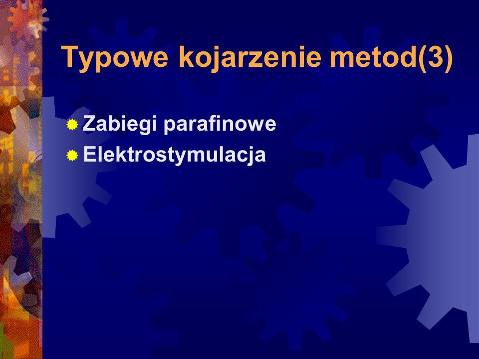 Typowe kojarzenie metod(3)  Zabiegi parafinowe  Elektrostymulacja
