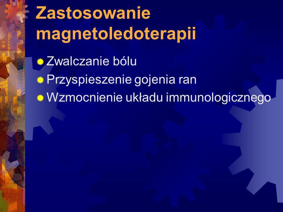 Zastosowanie magnetoledoterapii  Zwalczanie bólu  Przyspieszenie gojenia ran  Wzmocnienie układu immunologicznego