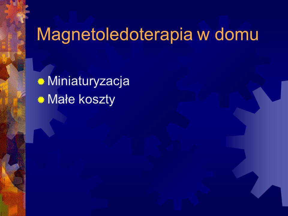 Magnetoledoterapia w domu  Miniaturyzacja  Małe koszty