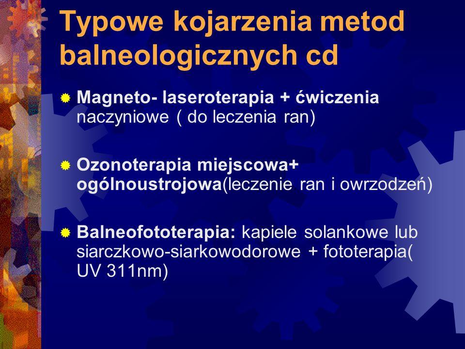 Typowe kojarzenia metod balneologicznych cd  Magneto- laseroterapia + ćwiczenia naczyniowe ( do leczenia ran)  Ozonoterapia miejscowa+ ogólnoustrojo