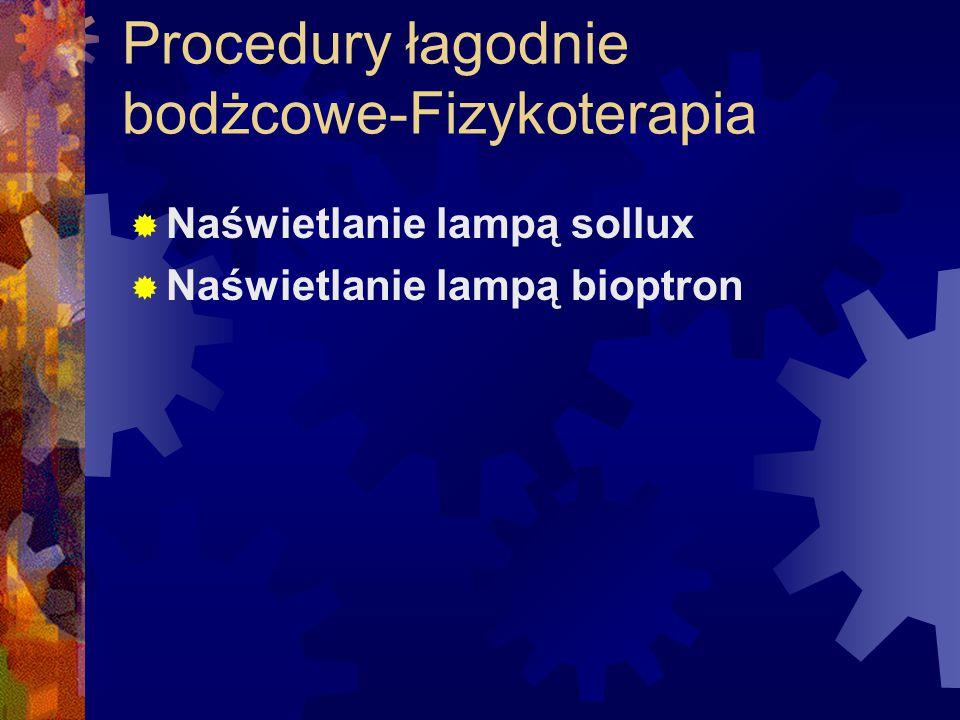 Procedury łagodnie bodżcowe-Fizykoterapia  Naświetlanie lampą sollux  Naświetlanie lampą bioptron