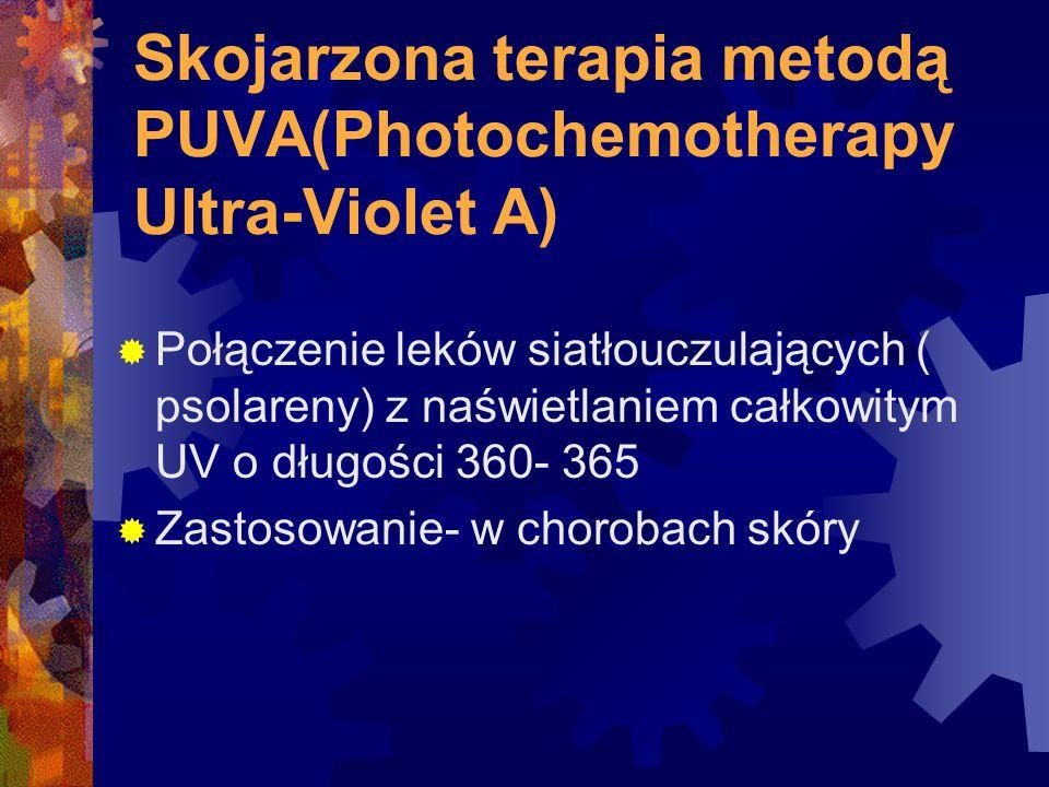 Skojarzona terapia metodą PUVA(Photochemotherapy Ultra-Violet A)  Połączenie leków siatłouczulających ( psolareny) z naświetlaniem całkowitym UV o dł