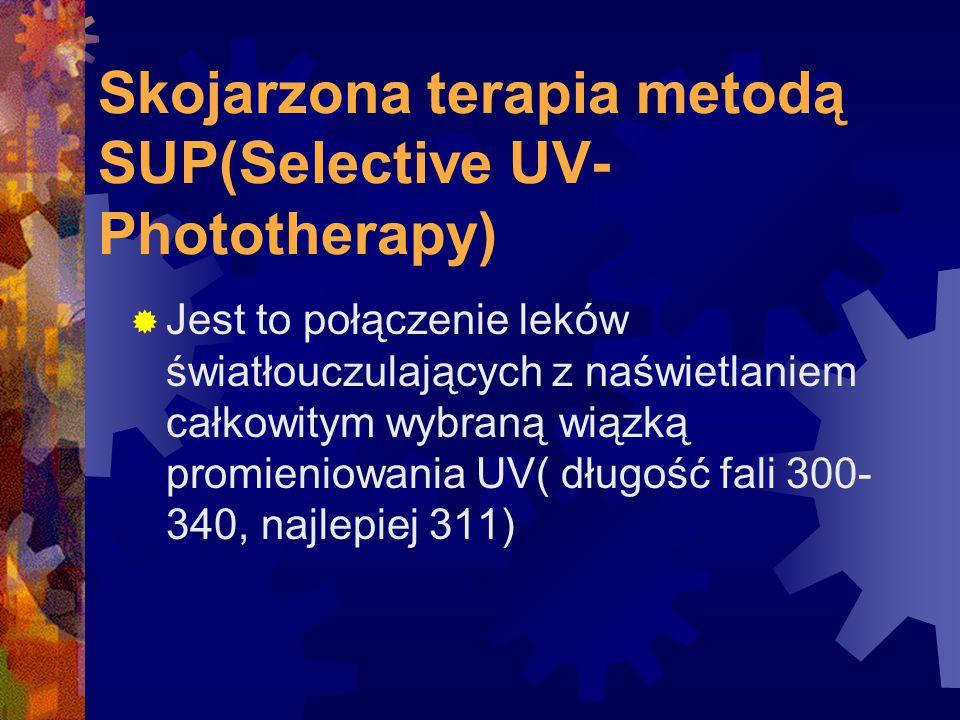 Skojarzona terapia metodą SUP(Selective UV- Phototherapy)  Jest to połączenie leków światłouczulających z naświetlaniem całkowitym wybraną wiązką pro