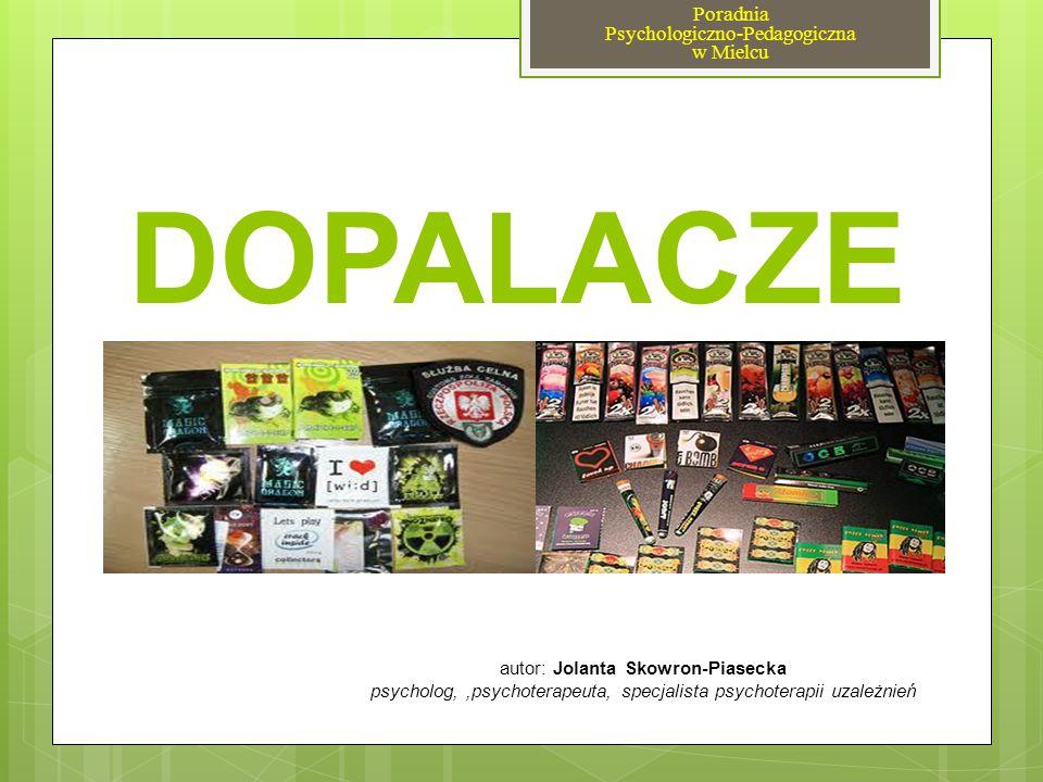 DOPALACZE autor: Jolanta Skowron-Piasecka psycholog,,psychoterapeuta, specjalista psychoterapii uzależnień Poradnia Psychologiczno-Pedagogiczna w Miel