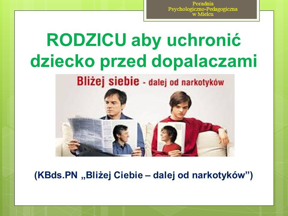 """RODZICU aby uchronić dziecko przed dopalaczami (KBds.PN """"Bliżej Ciebie – dalej od narkotyków"""") Poradnia Psychologiczno-Pedagogiczna w Mielcu"""