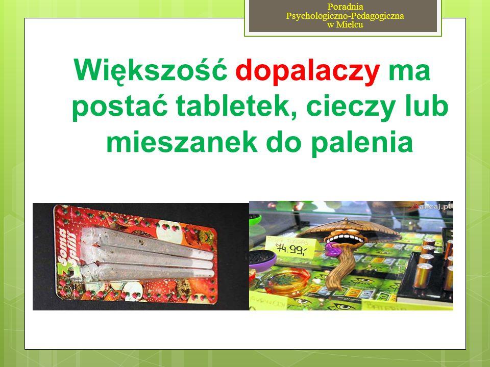 Większość dopalaczy ma postać tabletek, cieczy lub mieszanek do palenia Poradnia Psychologiczno-Pedagogiczna w Mielcu