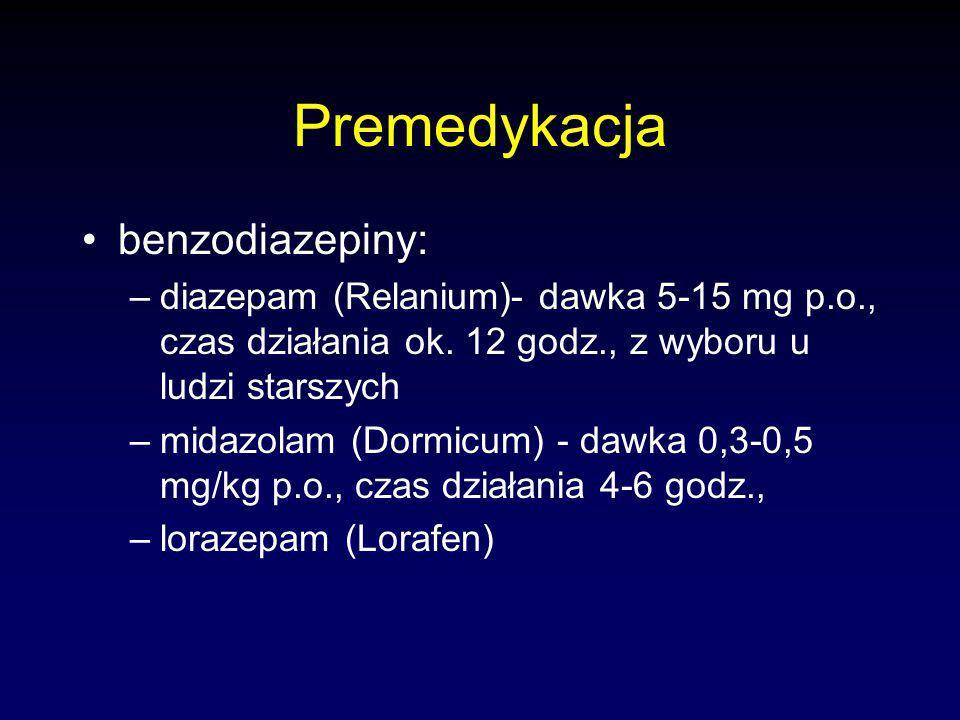 Premedykacja benzodiazepiny: –diazepam (Relanium)- dawka 5-15 mg p.o., czas działania ok.