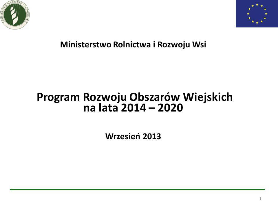 Ministerstwo Rolnictwa i Rozwoju Wsi Program Rozwoju Obszarów Wiejskich na lata 2014 – 2020 Wrzesień 2013 1
