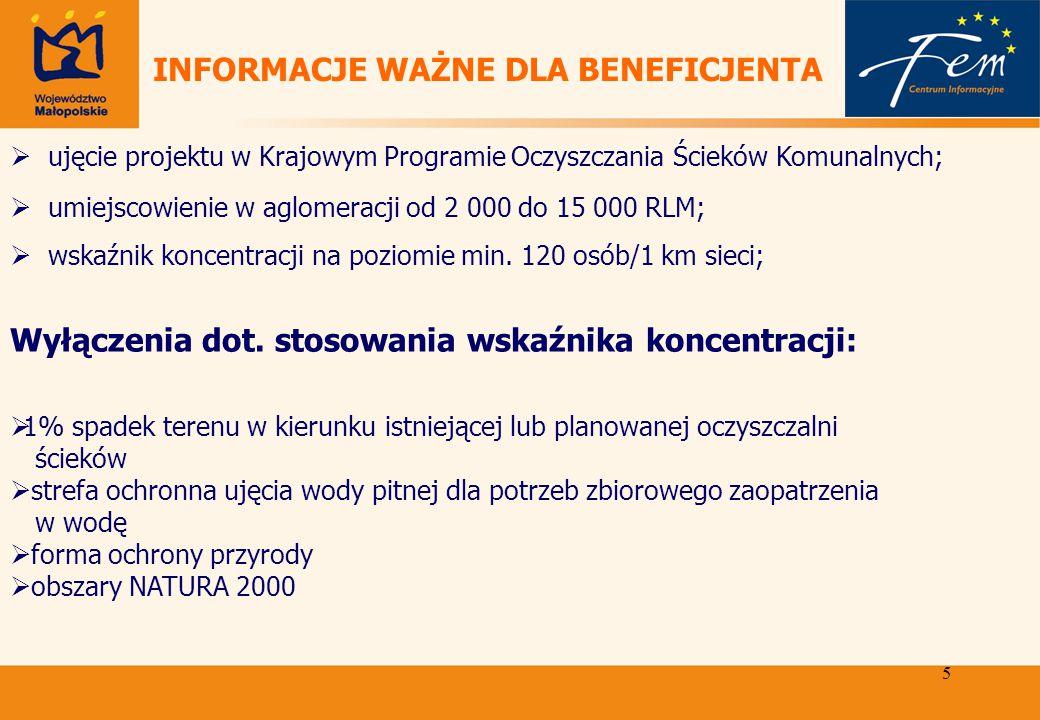5 INFORMACJE WAŻNE DLA BENEFICJENTA  ujęcie projektu w Krajowym Programie Oczyszczania Ścieków Komunalnych;  umiejscowienie w aglomeracji od 2 000 do 15 000 RLM;  wskaźnik koncentracji na poziomie min.