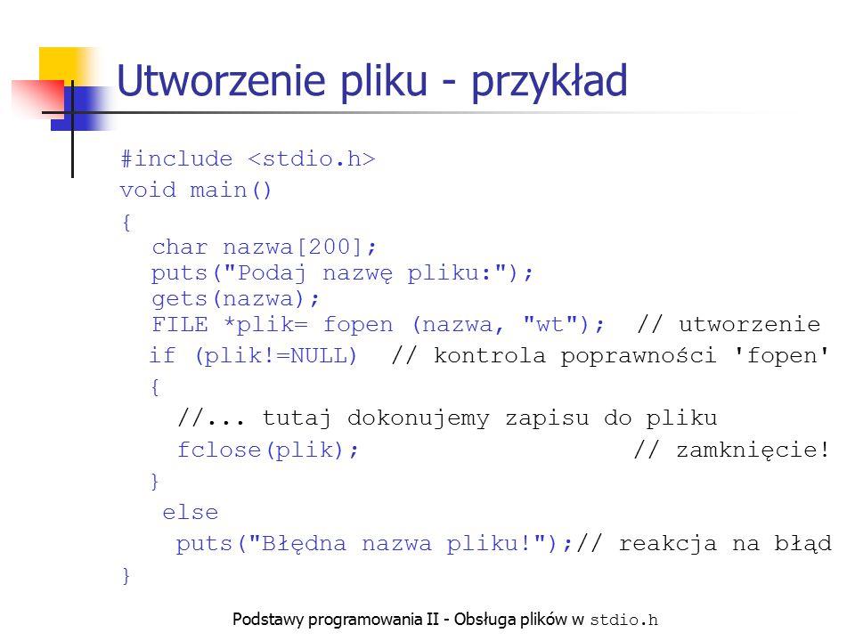 Podstawy programowania II - Obsługa plików w stdio.h Utworzenie pliku - przykład #include void main() { char nazwa[200]; puts(