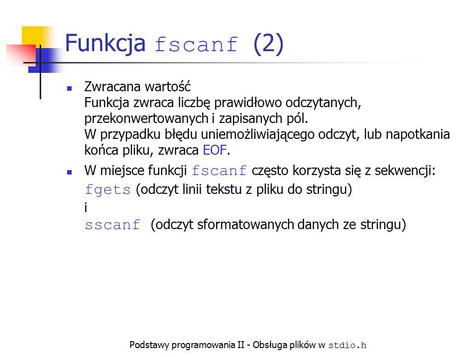 Podstawy programowania II - Obsługa plików w stdio.h Funkcja fscanf (2) Zwracana wartość Funkcja zwraca liczbę prawidłowo odczytanych, przekonwertowan