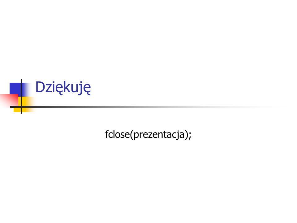 Dziękuję fclose(prezentacja);