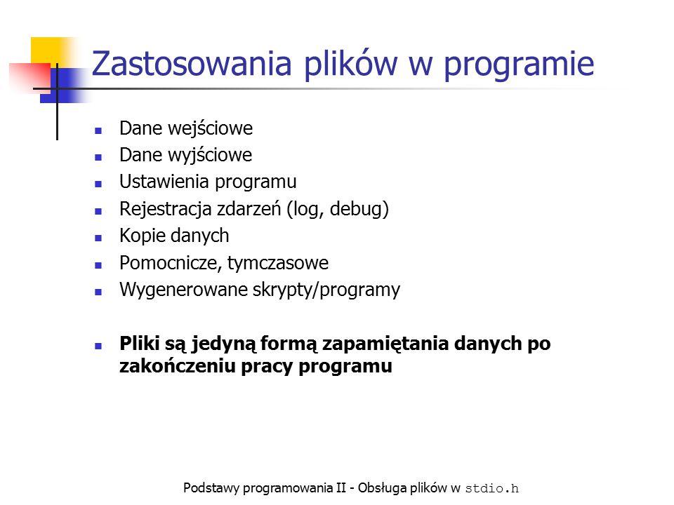 Podstawy programowania II - Obsługa plików w stdio.h Zastosowania plików w programie Dane wejściowe Dane wyjściowe Ustawienia programu Rejestracja zda