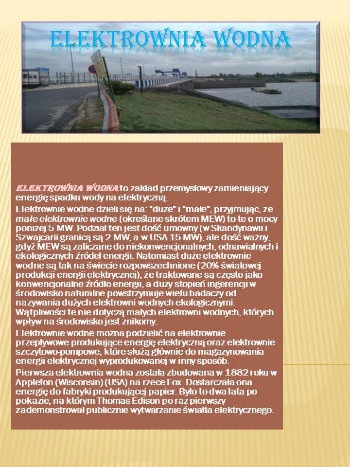 Elektrownia wodna to zakład przemysłowy zamieniający energię spadku wody na elektryczną. Elektrownie wodne dzieli się na: