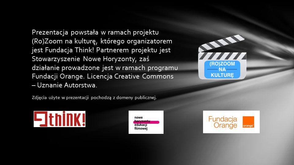 Prezentacja powstała w ramach projektu (Ro)Zoom na kulturę, którego organizatorem jest Fundacja Think.