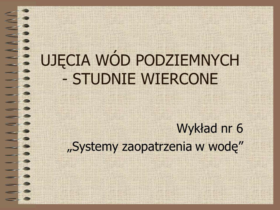 """UJĘCIA WÓD PODZIEMNYCH - STUDNIE WIERCONE Wykład nr 6 """"Systemy zaopatrzenia w wodę"""""""