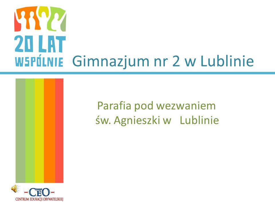 Gimnazjum nr 2 w Lublinie Parafia pod wezwaniem św. Agnieszki w Lublinie