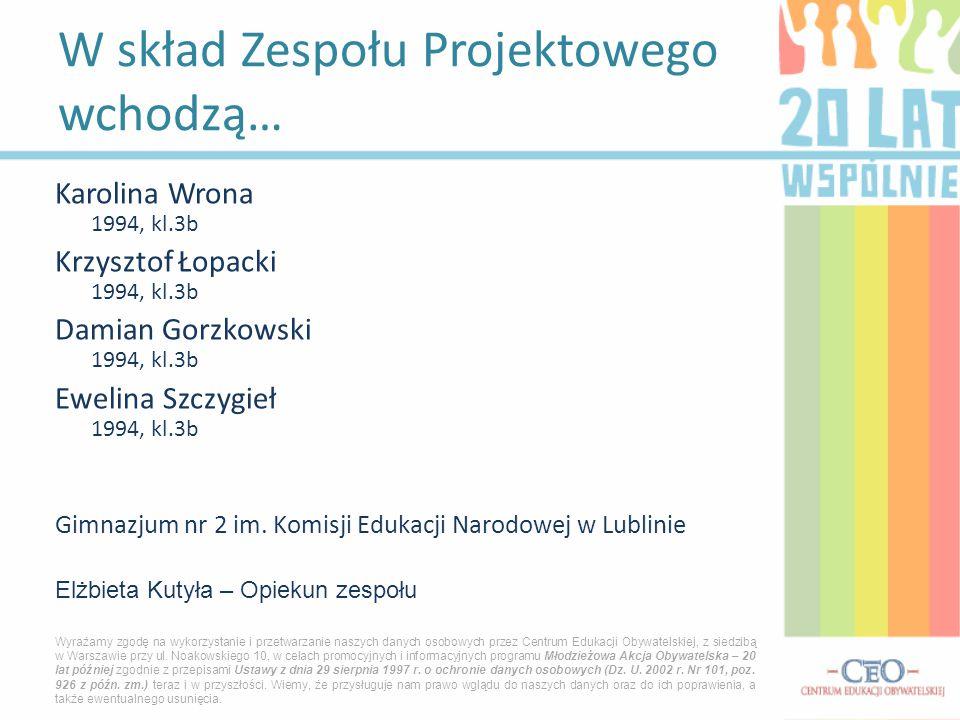 Karolina Wrona 1994, kl.3b Krzysztof Łopacki 1994, kl.3b Damian Gorzkowski 1994, kl.3b Ewelina Szczygieł 1994, kl.3b Gimnazjum nr 2 im. Komisji Edukac