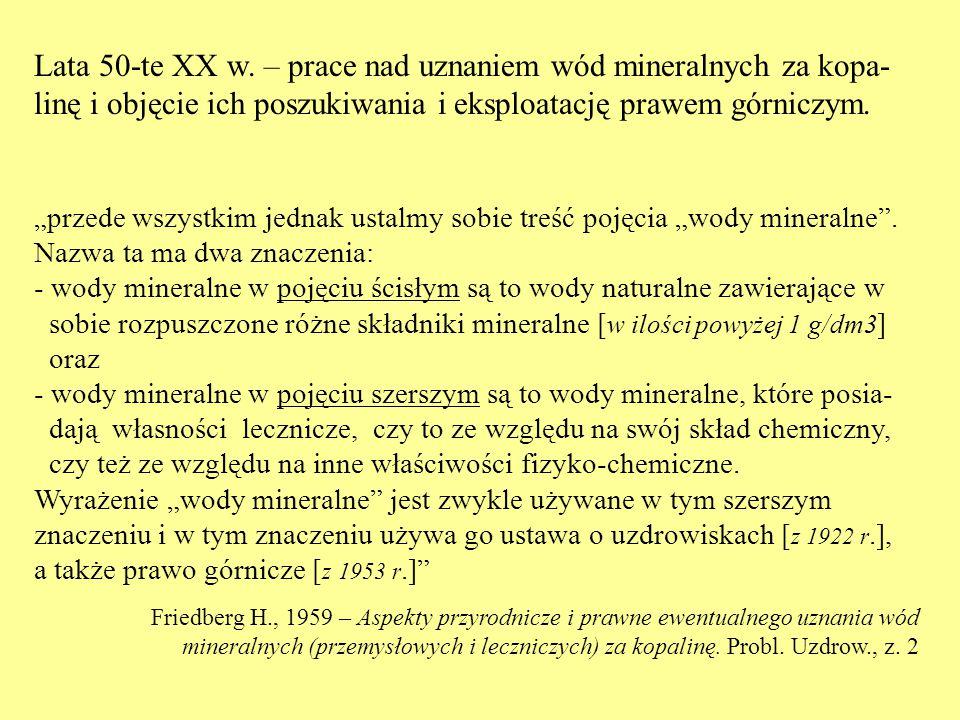 """Lata 50-te XX w. – prace nad uznaniem wód mineralnych za kopa- linę i objęcie ich poszukiwania i eksploatację prawem górniczym. """"przede wszystkim jedn"""