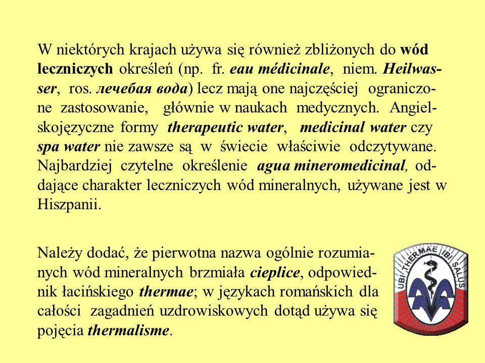 W niektórych krajach używa się również zbliżonych do wód leczniczych określeń (np. fr. eau médicinale, niem. Heilwas- ser, ros. лечебая вода) lecz maj