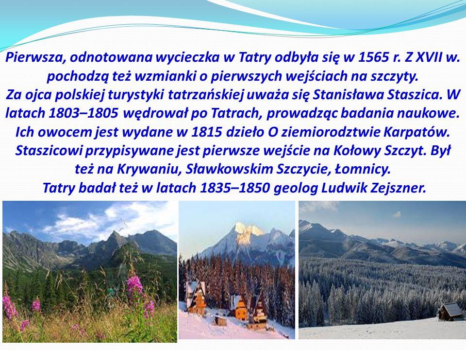 Pierwsza, odnotowana wycieczka w Tatry odbyła się w 1565 r. Z XVII w. pochodzą też wzmianki o pierwszych wejściach na szczyty. Za ojca polskiej turyst