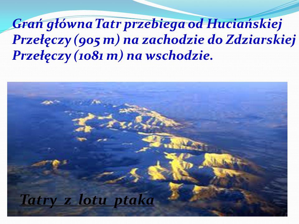 Grań główna Tatr przebiega od Huciańskiej Przełęczy (905 m) na zachodzie do Zdziarskiej Przełęczy (1081 m) na wschodzie. Tatry z lotu ptaka