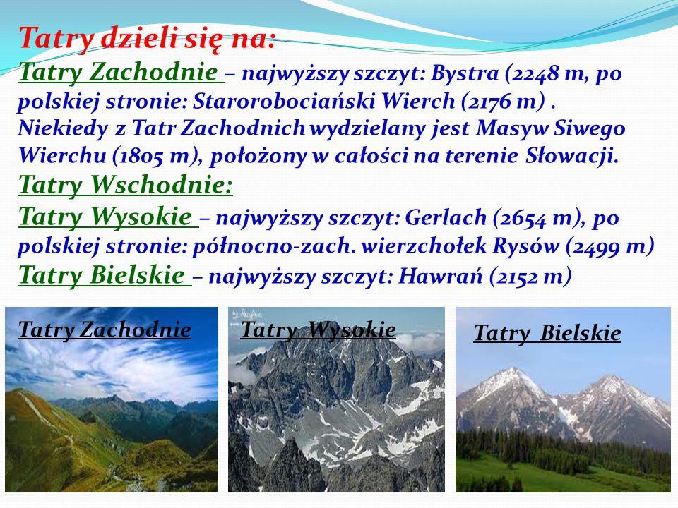 Tatry dzieli się na: Tatry Zachodnie – najwyższy szczyt: Bystra (2248 m, po polskiej stronie: Starorobociański Wierch (2176 m). Niekiedy z Tatr Zachod