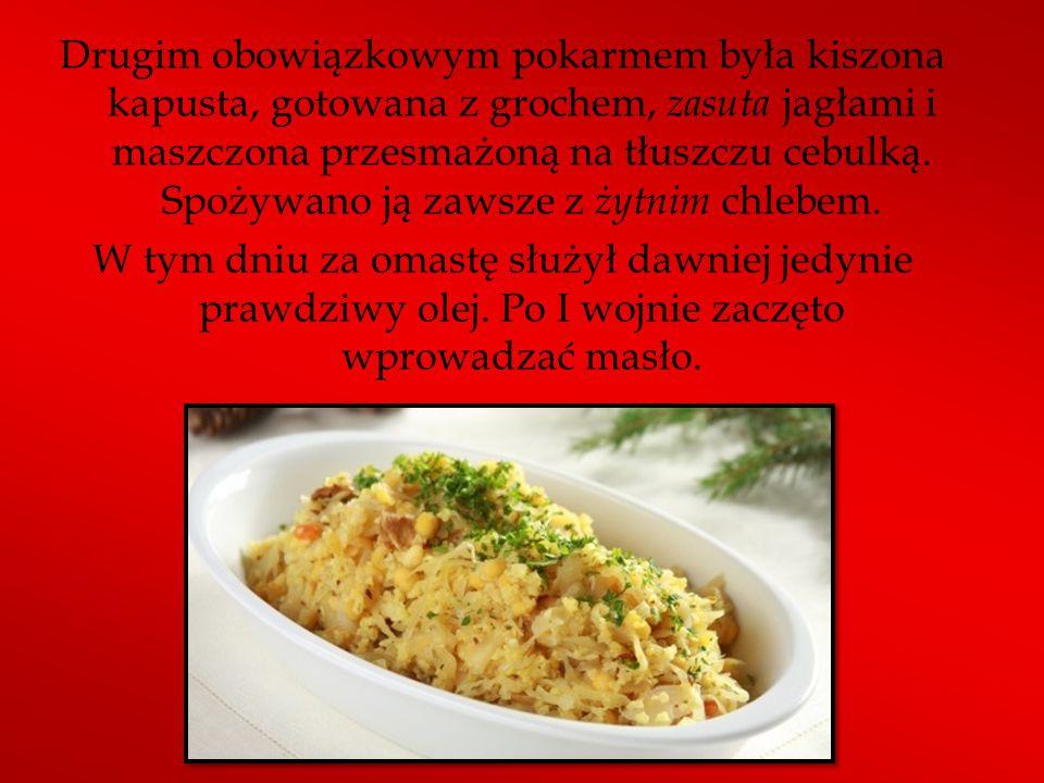 Drugim obowiązkowym pokarmem była kiszona kapusta, gotowana z grochem, zasuta jagłami i maszczona przesmażoną na tłuszczu cebulką.