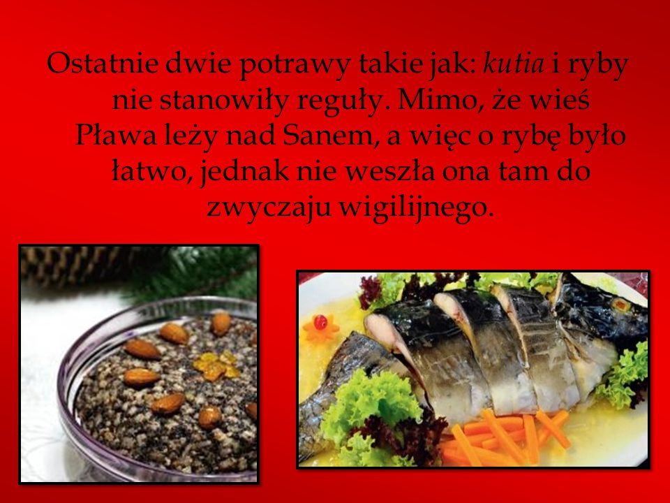 Ostatnie dwie potrawy takie jak: kutia i ryby nie stanowiły reguły.