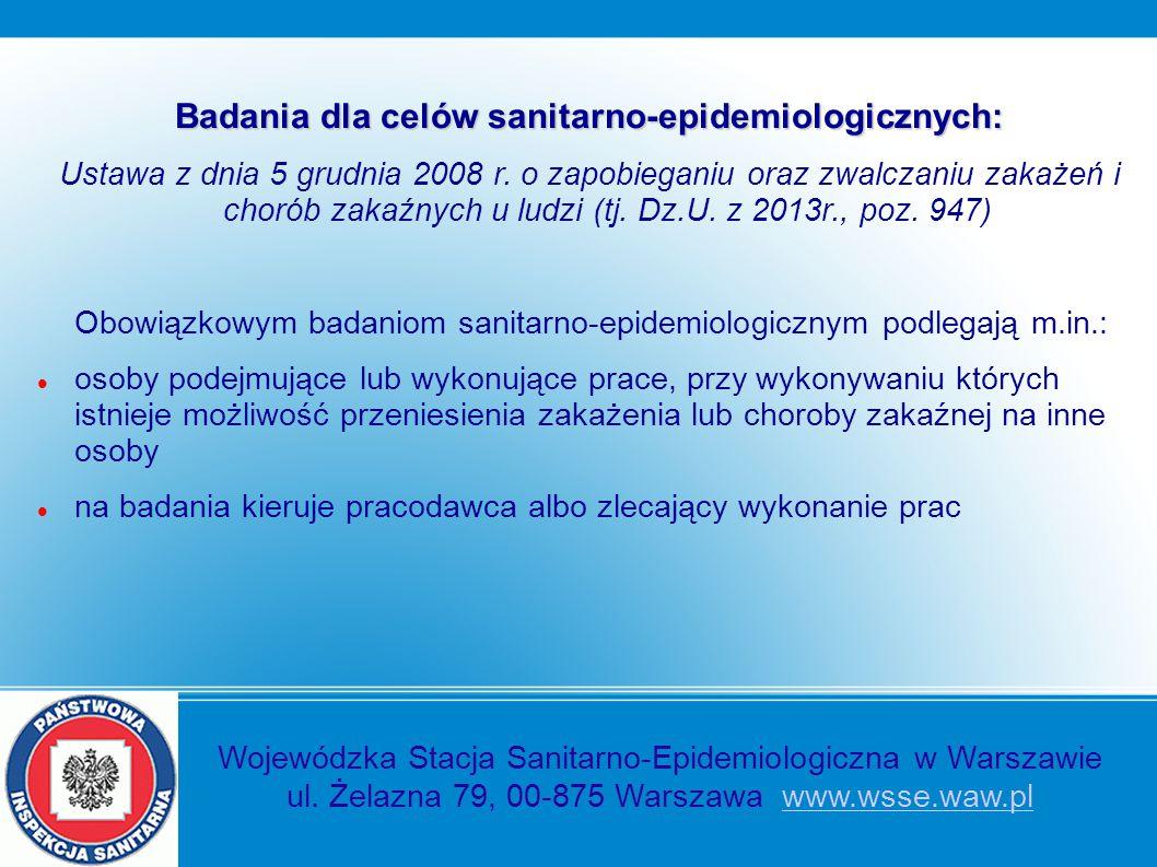 Badania dla celów sanitarno-epidemiologicznych: Ustawa z dnia 5 grudnia 2008 r. o zapobieganiu oraz zwalczaniu zakażeń i chorób zakaźnych u ludzi (tj.