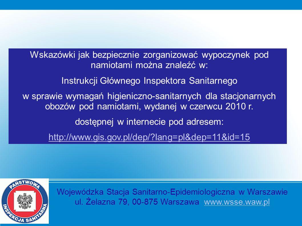 Wskazówki jak bezpiecznie zorganizować wypoczynek pod namiotami można znaleźć w: Instrukcji Głównego Inspektora Sanitarnego w sprawie wymagań higienic