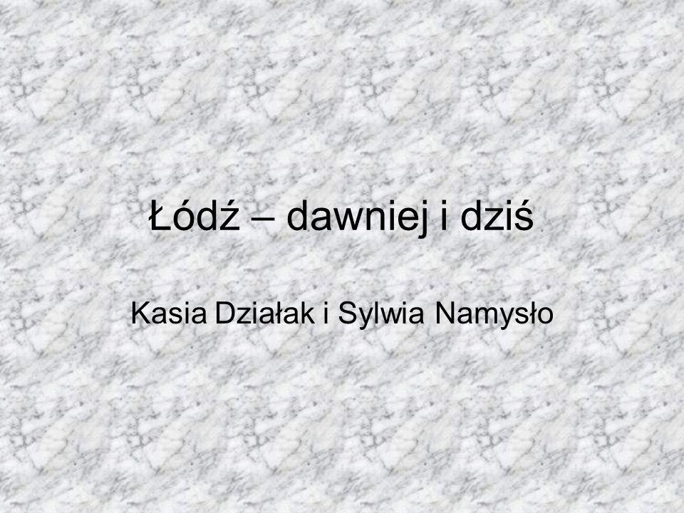 Łódź – dawniej i dziś Kasia Działak i Sylwia Namysło
