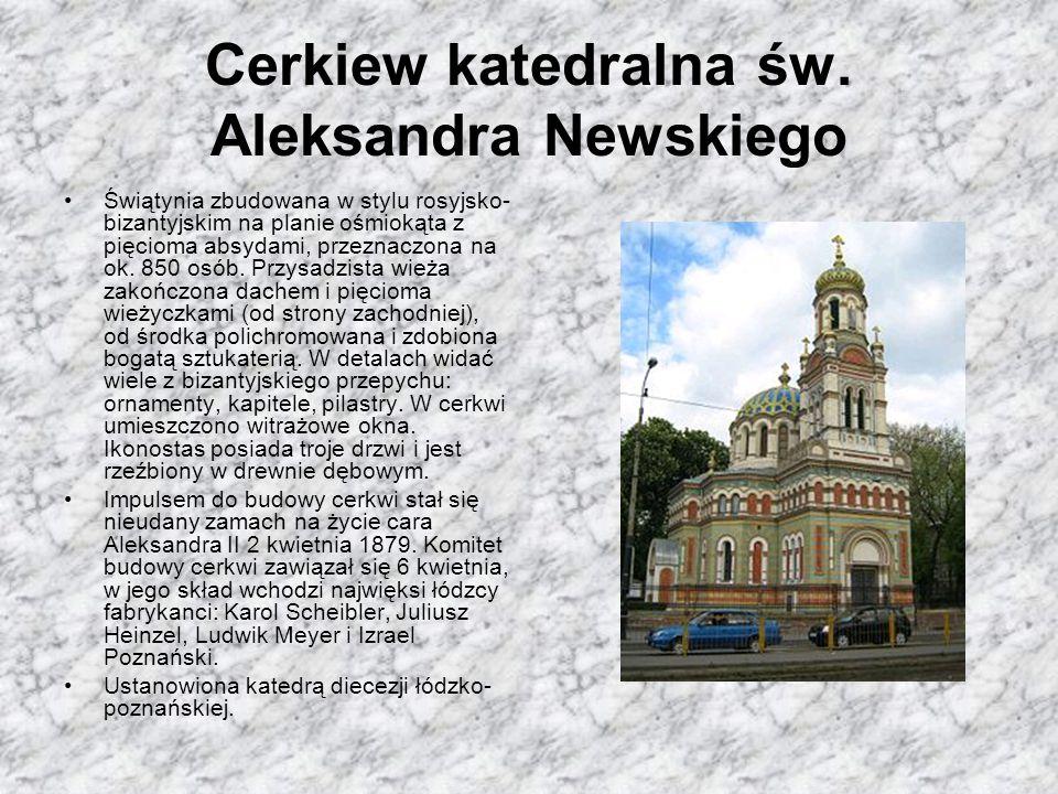 Cerkiew katedralna św. Aleksandra Newskiego Świątynia zbudowana w stylu rosyjsko- bizantyjskim na planie ośmiokąta z pięcioma absydami, przeznaczona n