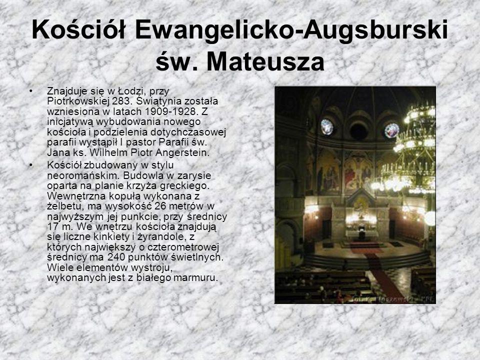 Kościół Ewangelicko-Augsburski św. Mateusza Znajduje się w Łodzi, przy Piotrkowskiej 283. Świątynia została wzniesiona w latach 1909-1928. Z inicjatyw