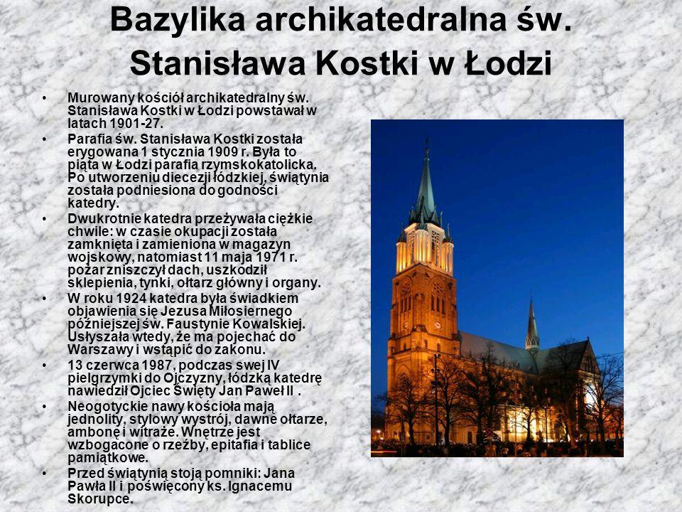 Bazylika archikatedralna św. Stanisława Kostki w Łodzi Murowany kościół archikatedralny św. Stanisława Kostki w Łodzi powstawał w latach 1901-27. Para