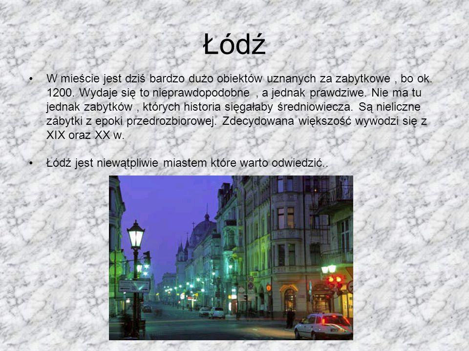 Łódź W mieście jest dziś bardzo dużo obiektów uznanych za zabytkowe, bo ok. 1200. Wydaje się to nieprawdopodobne, a jednak prawdziwe. Nie ma tu jednak