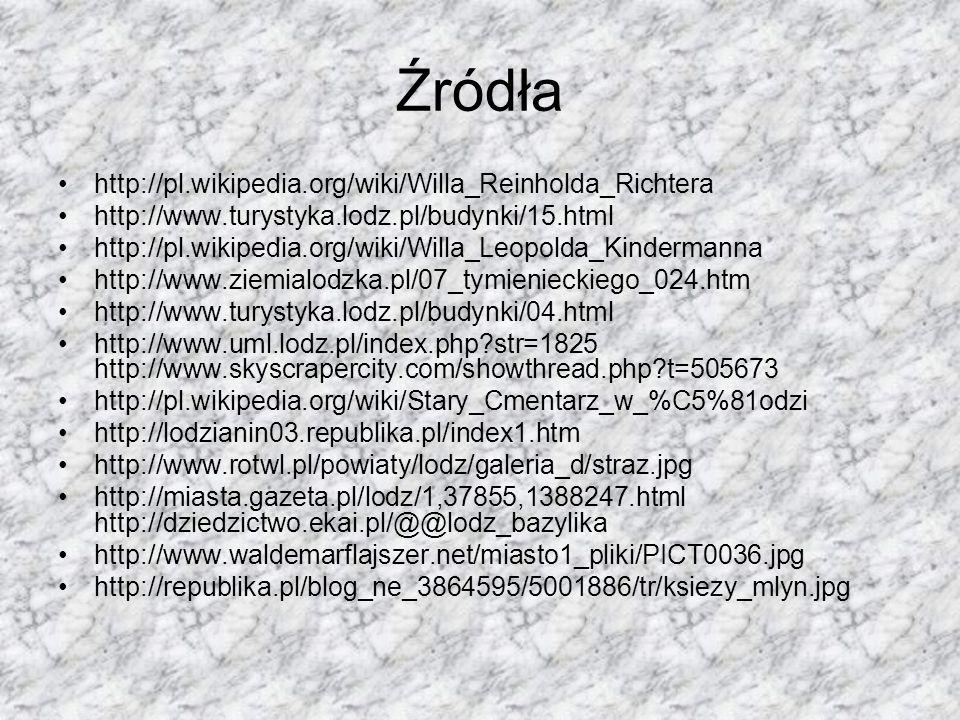Źródła http://pl.wikipedia.org/wiki/Willa_Reinholda_Richtera http://www.turystyka.lodz.pl/budynki/15.html http://pl.wikipedia.org/wiki/Willa_Leopolda_