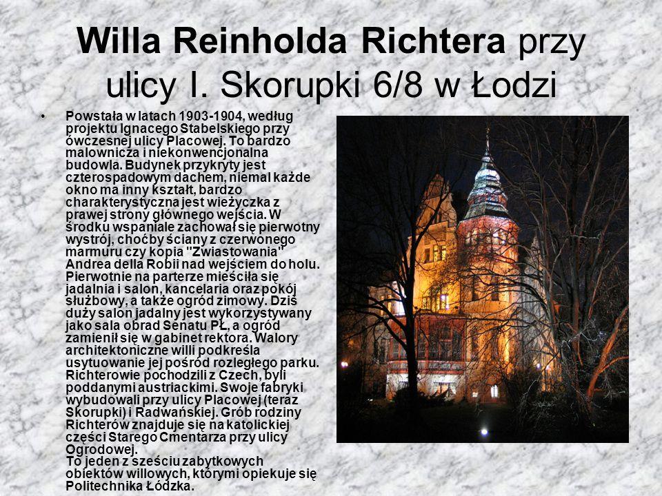 Willa Reinholda Richtera przy ulicy I. Skorupki 6/8 w Łodzi Powstała w latach 1903-1904, według projektu Ignacego Stabelskiego przy ówczesnej ulicy Pl