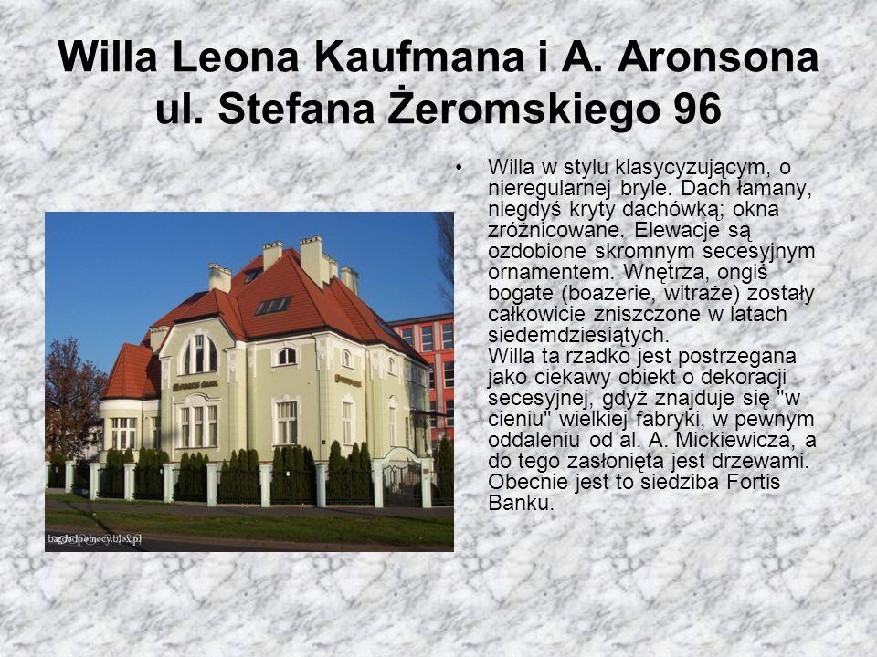 Willa Leona Kaufmana i A. Aronsona ul. Stefana Żeromskiego 96 Willa w stylu klasycyzującym, o nieregularnej bryle. Dach łamany, niegdyś kryty dachówką
