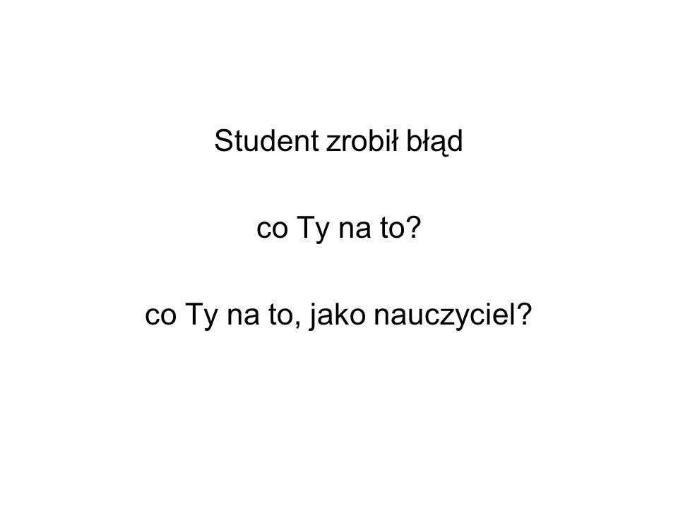 Student zrobił błąd co Ty na to? co Ty na to, jako nauczyciel?