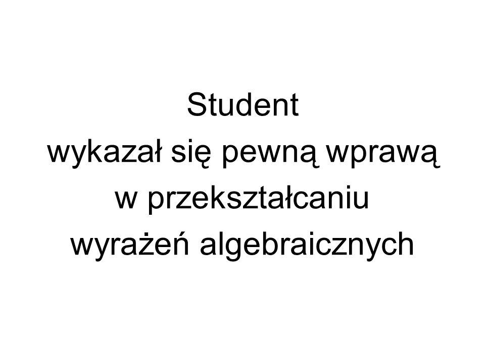 Student wykazał się pewną wprawą w przekształcaniu wyrażeń algebraicznych
