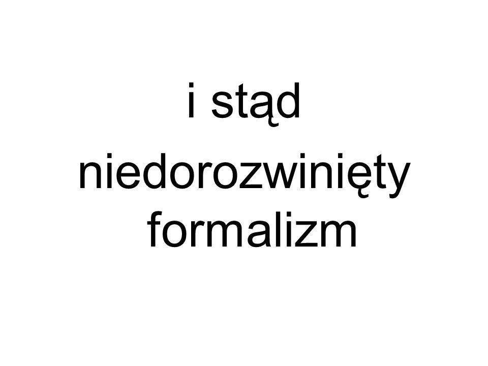 i stąd niedorozwinięty formalizm
