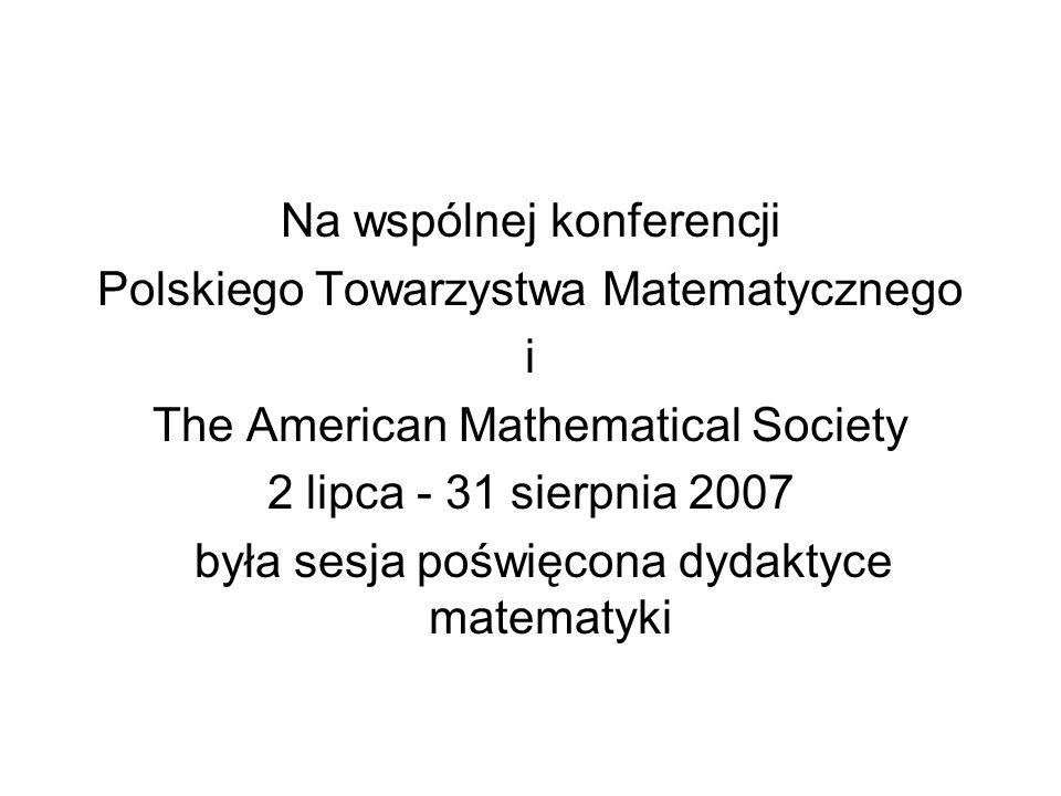 Na wspólnej konferencji Polskiego Towarzystwa Matematycznego i The American Mathematical Society 2 lipca - 31 sierpnia 2007 była sesja poświęcona dydaktyce matematyki