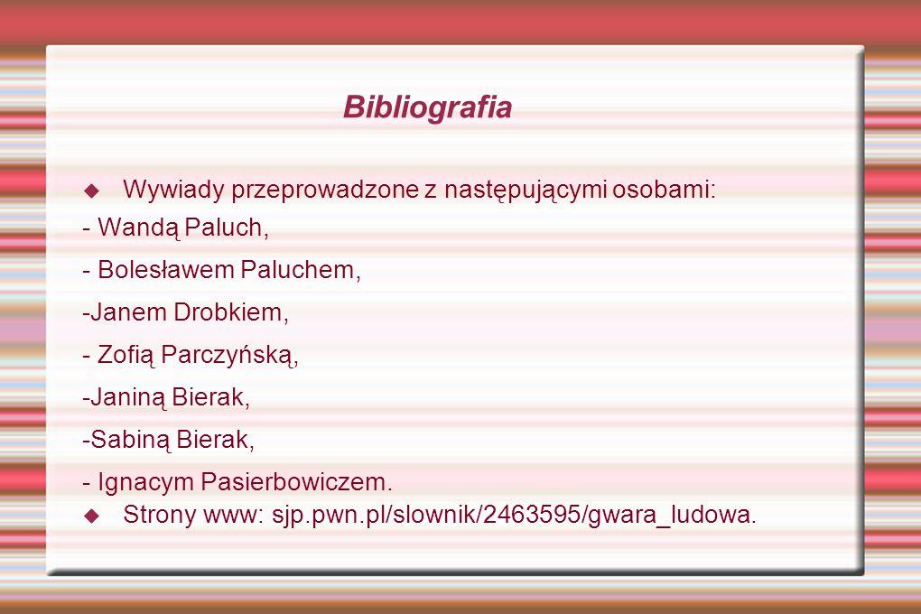 Bibliografia WWywiady przeprowadzone z następującymi osobami: - Wandą Paluch, - Bolesławem Paluchem, -Janem Drobkiem, - Zofią Parczyńską, -Janiną Bi