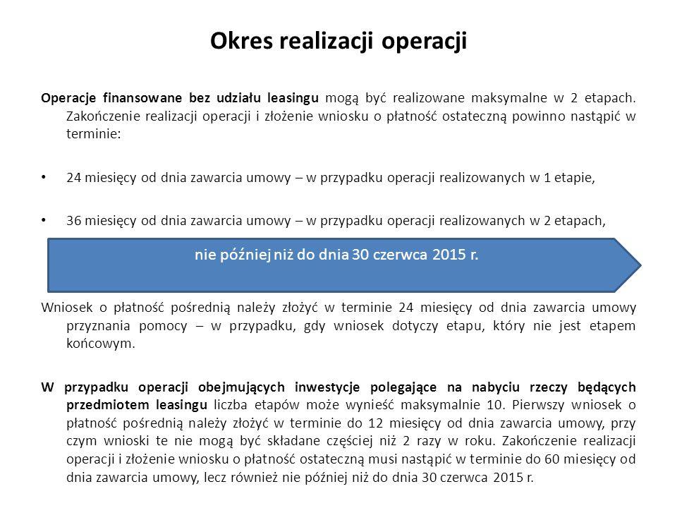 Okres realizacji operacji Operacje finansowane bez udziału leasingu mogą być realizowane maksymalne w 2 etapach. Zakończenie realizacji operacji i zło