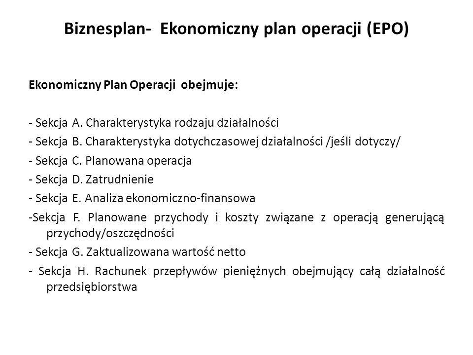 Biznesplan- Ekonomiczny plan operacji (EPO) Ekonomiczny Plan Operacji obejmuje: - Sekcja A. Charakterystyka rodzaju działalności - Sekcja B. Charakter