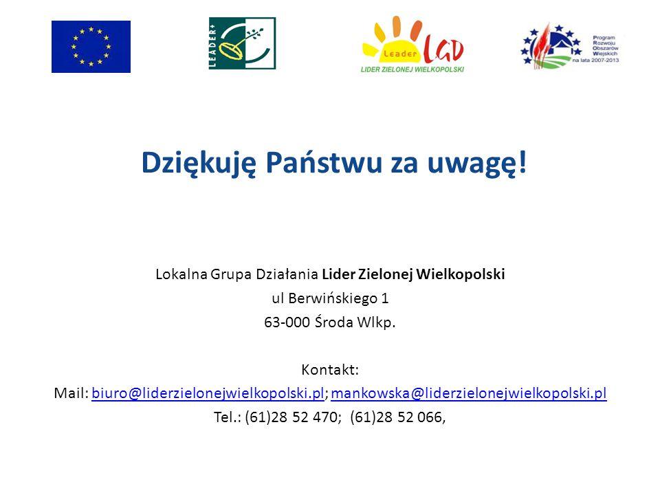 Dziękuję Państwu za uwagę! Lokalna Grupa Działania Lider Zielonej Wielkopolski ul Berwińskiego 1 63-000 Środa Wlkp. Kontakt: Mail: biuro@liderzielonej
