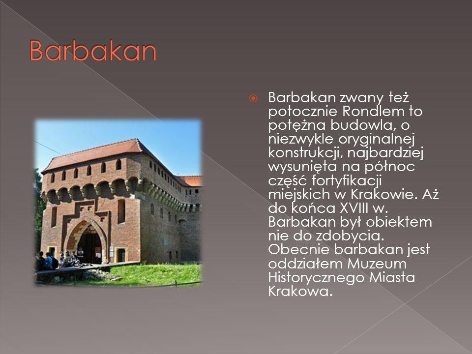  Barbakan zwany też potocznie Rondlem to potężna budowla, o niezwykle oryginalnej konstrukcji, najbardziej wysunięta na północ część fortyfikacji mie
