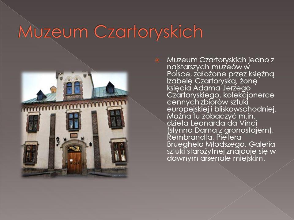  Muzeum Czartoryskich jedno z najstarszych muzeów w Polsce, założone przez księżną Izabelę Czartoryską, żonę księcia Adama Jerzego Czartoryskiego, ko